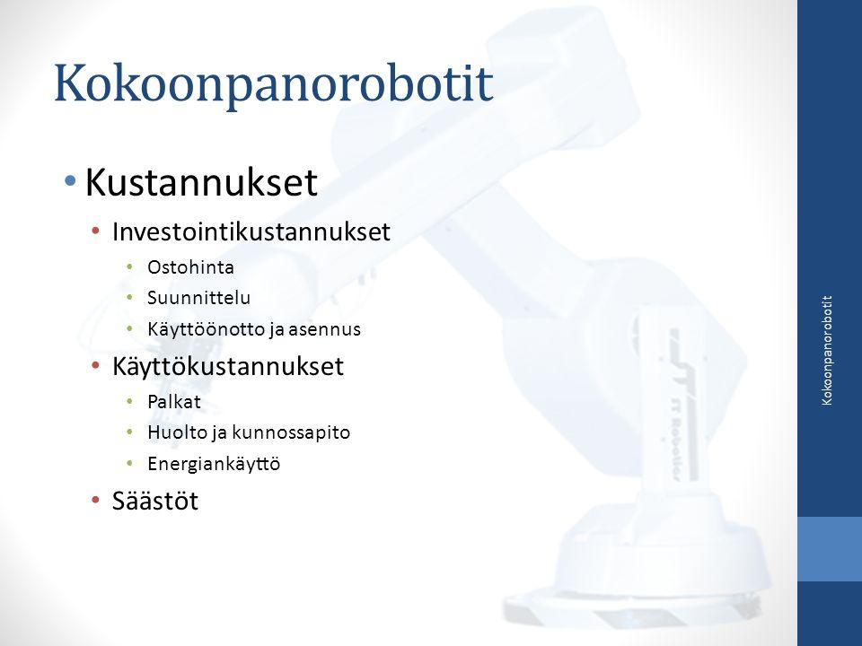 Kustannukset Investointikustannukset Ostohinta Suunnittelu Käyttöönotto ja asennus Käyttökustannukset Palkat Huolto ja kunnossapito Energiankäyttö Säästöt Kokoonpanorobotit