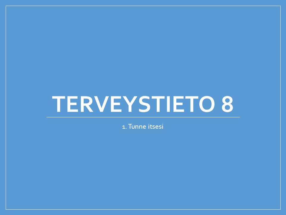 TERVEYSTIETO 8 1. Tunne itsesi