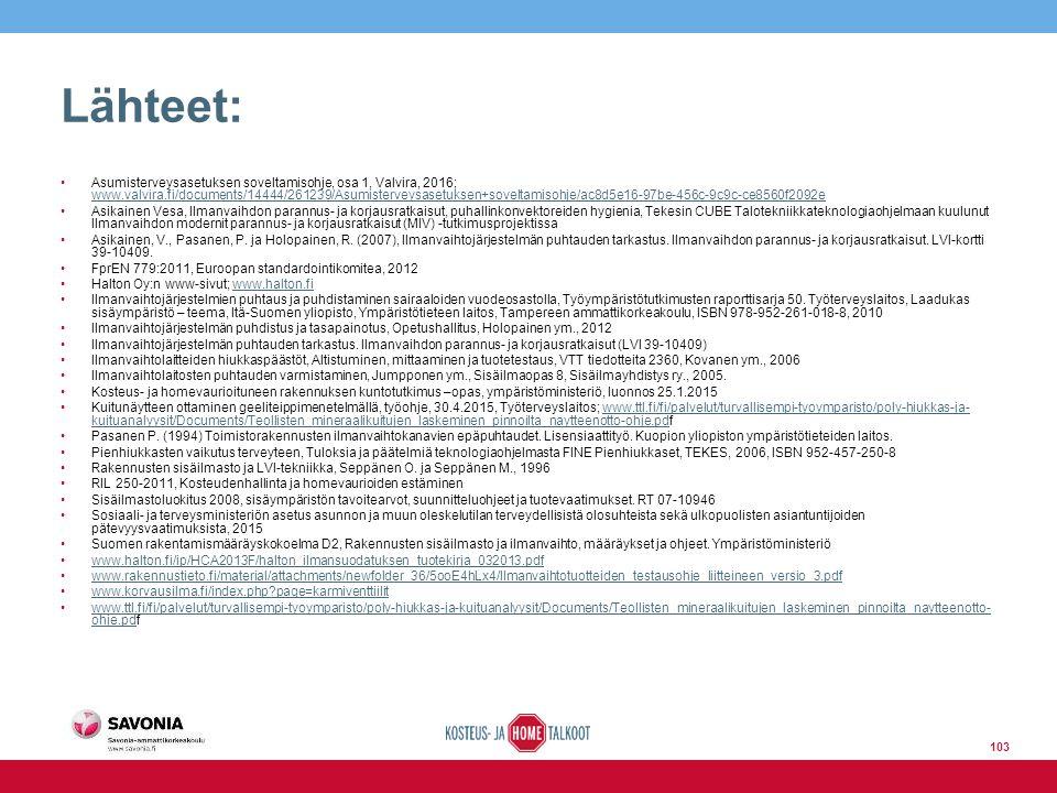Lähteet: Asumisterveysasetuksen soveltamisohje, osa 1, Valvira, 2016; www.valvira.fi/documents/14444/261239/Asumisterveysasetuksen+soveltamisohje/ac8d5e16-97be-456c-9c9c-ce8560f2092e www.valvira.fi/documents/14444/261239/Asumisterveysasetuksen+soveltamisohje/ac8d5e16-97be-456c-9c9c-ce8560f2092e Asikainen Vesa, Ilmanvaihdon parannus- ja korjausratkaisut, puhallinkonvektoreiden hygienia, Tekesin CUBE Talotekniikkateknologiaohjelmaan kuulunut Ilmanvaihdon modernit parannus- ja korjausratkaisut (MIV) -tutkimusprojektissa Asikainen, V., Pasanen, P.