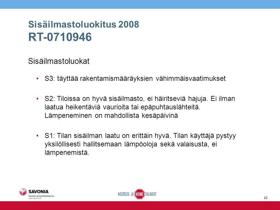 Sisäilmastoluokitus 2008 RT-0710946 Sisäilmastoluokat S3: täyttää rakentamismääräyksien vähimmäisvaatimukset S2: Tiloissa on hyvä sisäilmasto, ei häiritseviä hajuja.