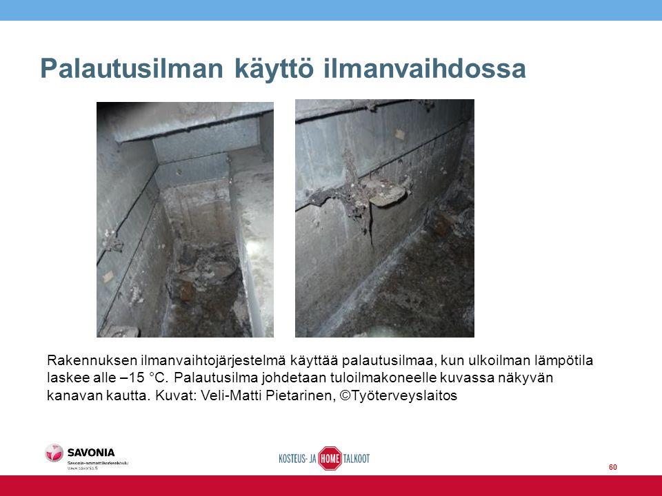 63 Palautusilman käyttö ilmanvaihdossa Rakennuksen ilmanvaihtojärjestelmä käyttää palautusilmaa, kun ulkoilman lämpötila laskee alle –15 °C.