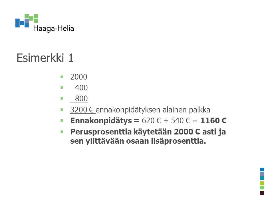 Esimerkki 1  2000  400  800  3200 € ennakonpidätyksen alainen palkka  Ennakonpidätys = 620 € + 540 € = 1160 €  Perusprosenttia käytetään 2000 € asti ja sen ylittävään osaan lisäprosenttia.