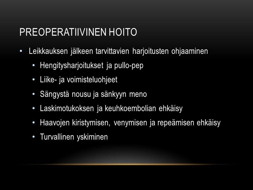 PREOPERATIIVINEN HOITO Leikkauksen jälkeen tarvittavien harjoitusten ohjaaminen Hengitysharjoitukset ja pullo-pep Liike- ja voimisteluohjeet Sängystä nousu ja sänkyyn meno Laskimotukoksen ja keuhkoembolian ehkäisy Haavojen kiristymisen, venymisen ja repeämisen ehkäisy Turvallinen yskiminen