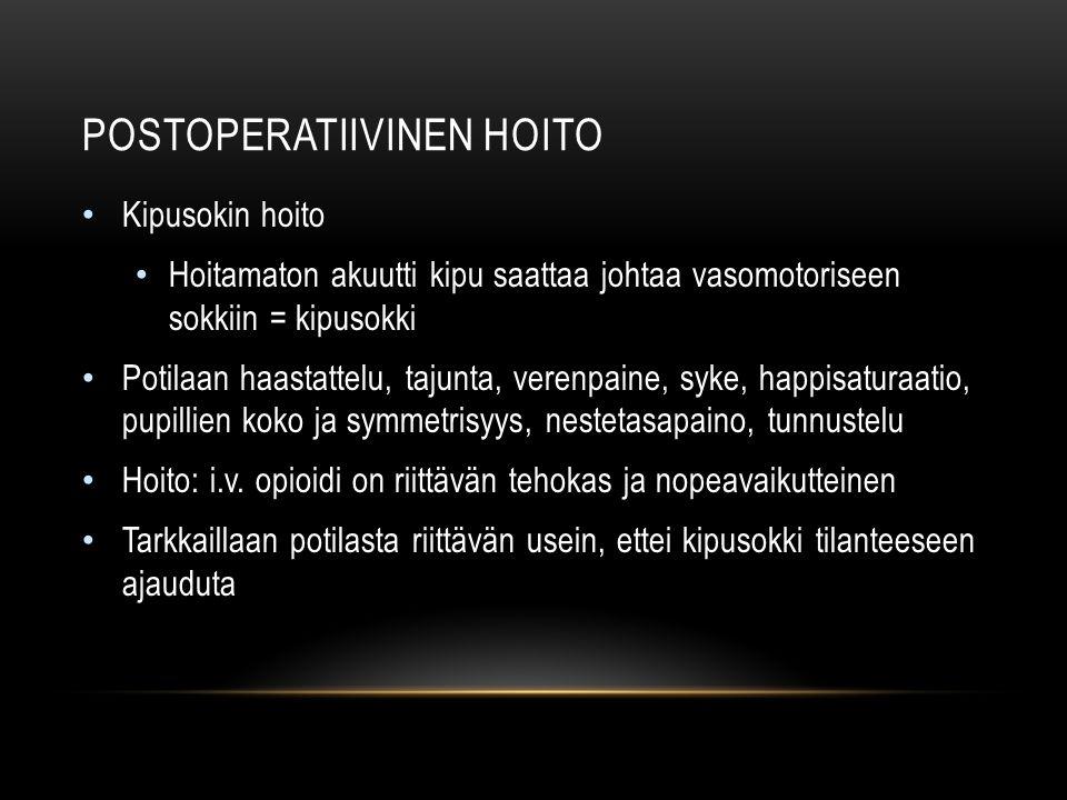 POSTOPERATIIVINEN HOITO Kipusokin hoito Hoitamaton akuutti kipu saattaa johtaa vasomotoriseen sokkiin = kipusokki Potilaan haastattelu, tajunta, verenpaine, syke, happisaturaatio, pupillien koko ja symmetrisyys, nestetasapaino, tunnustelu Hoito: i.v.