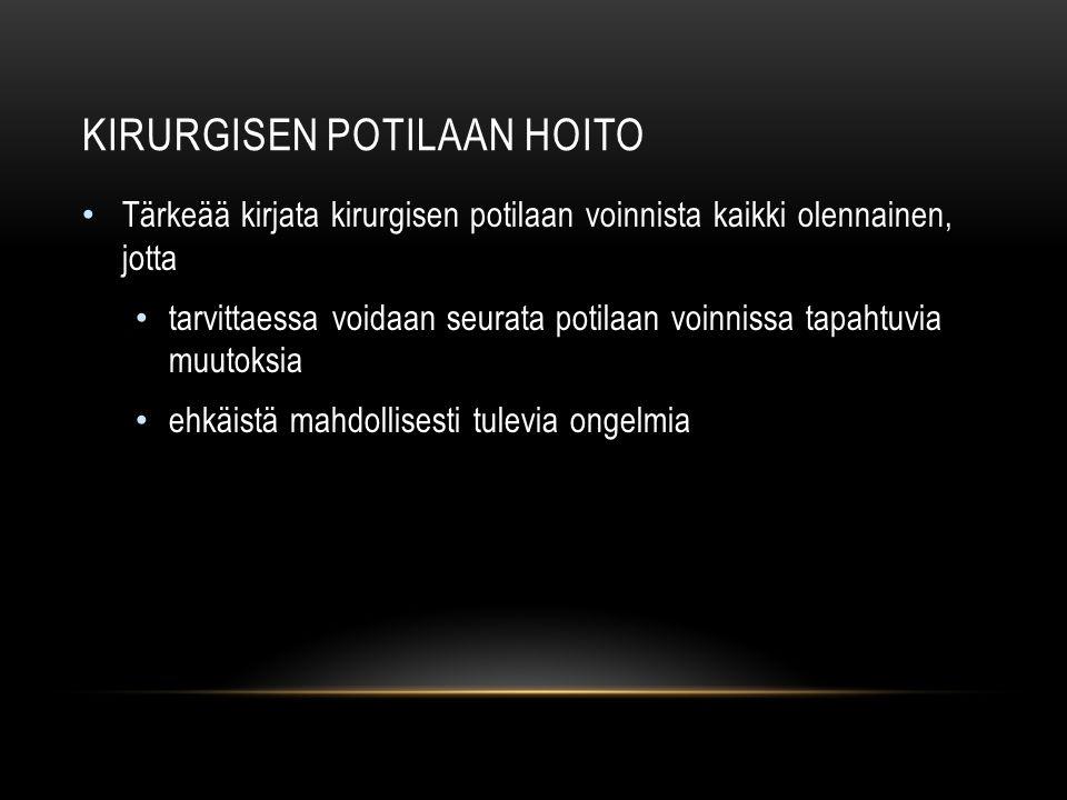 KIRURGISEN POTILAAN HOITO Tärkeää kirjata kirurgisen potilaan voinnista kaikki olennainen, jotta tarvittaessa voidaan seurata potilaan voinnissa tapahtuvia muutoksia ehkäistä mahdollisesti tulevia ongelmia