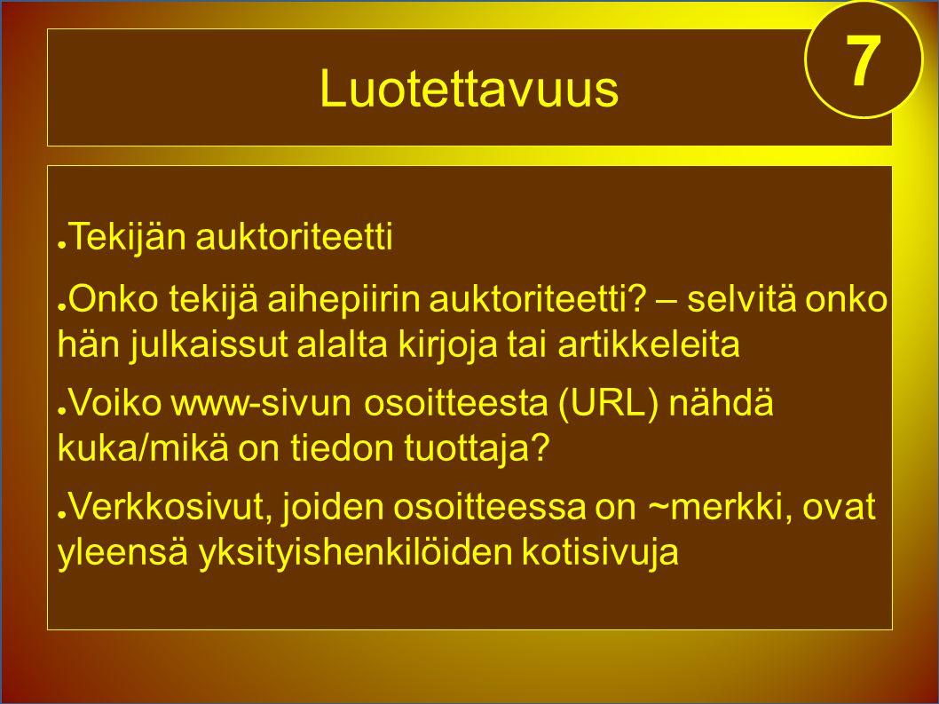 Luotettavuus 7 ● Tekijän auktoriteetti ● Onko tekijä aihepiirin auktoriteetti.