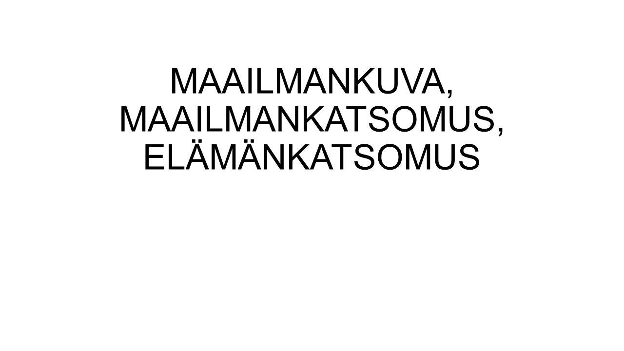 MAAILMANKUVA, MAAILMANKATSOMUS, ELÄMÄNKATSOMUS