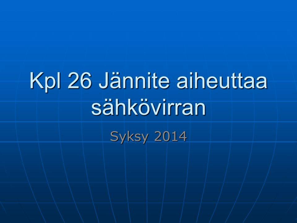 Kpl 26 Jännite aiheuttaa sähkövirran Syksy 2014