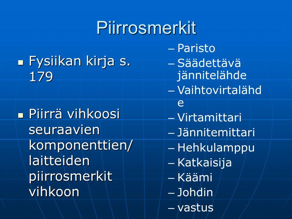 Piirrosmerkit Fysiikan kirja s. 179 Fysiikan kirja s.