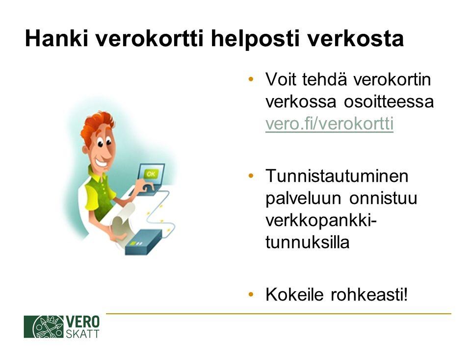 Hanki verokortti helposti verkosta Voit tehdä verokortin verkossa osoitteessa vero.fi/verokortti vero.fi/verokortti Tunnistautuminen palveluun onnistuu verkkopankki- tunnuksilla Kokeile rohkeasti!