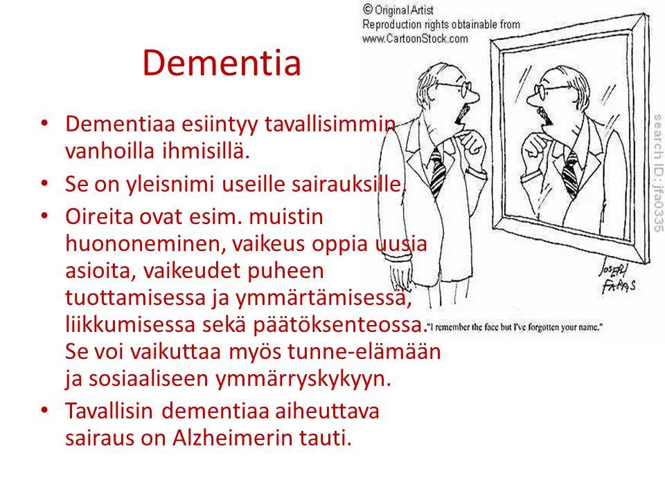 Dementia Dementiaa esiintyy tavallisimmin vanhoilla ihmisillä.