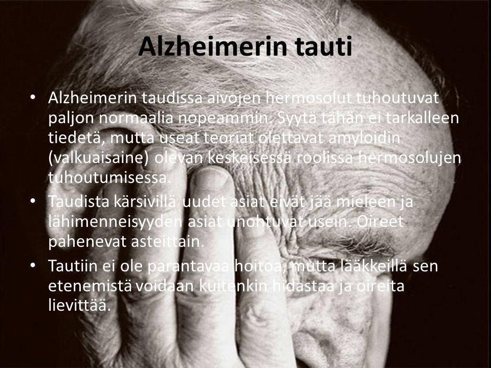 Alzheimerin tauti Alzheimerin taudissa aivojen hermosolut tuhoutuvat paljon normaalia nopeammin.