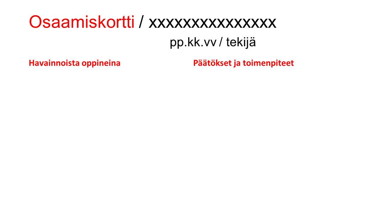 Osaamiskortti / xxxxxxxxxxxxxxx pp.kk.vv / tekijä Havainnoista oppineinaPäätökset ja toimenpiteet