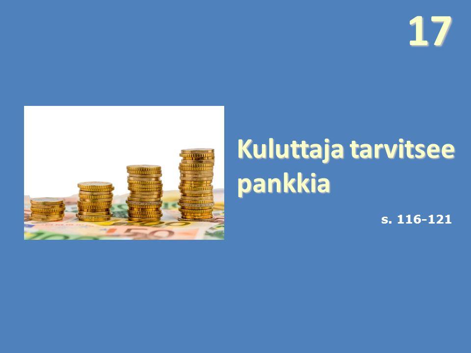 Kuluttajatarvitsee pankkia Kuluttaja tarvitsee pankkia s. 116-12117