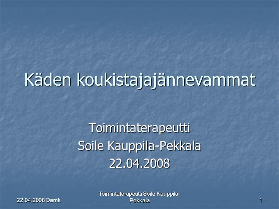 22.04.2008 Oamk Toimintaterapeutti Soile Kauppila- Pekkala 1 Käden koukistajajännevammat Toimintaterapeutti Soile Kauppila-Pekkala 22.04.2008