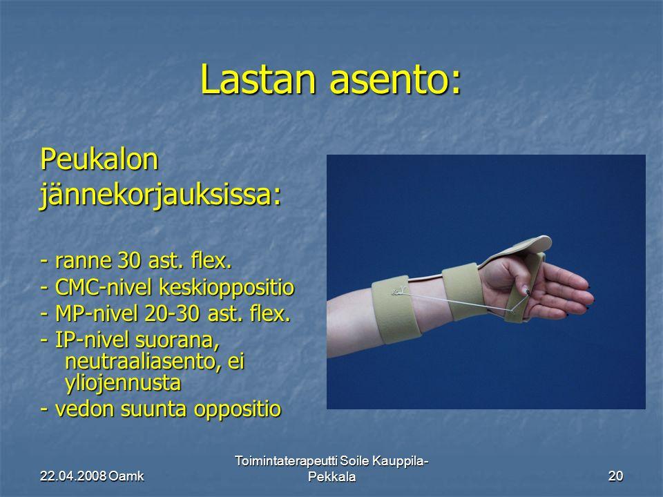22.04.2008 Oamk Toimintaterapeutti Soile Kauppila- Pekkala20 Lastan asento: Peukalonjännekorjauksissa: - ranne 30 ast.