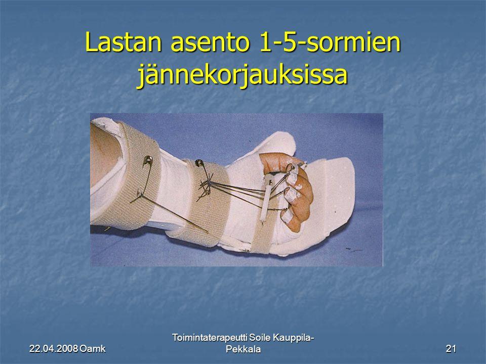 22.04.2008 Oamk Toimintaterapeutti Soile Kauppila- Pekkala21 Lastan asento 1-5-sormien jännekorjauksissa