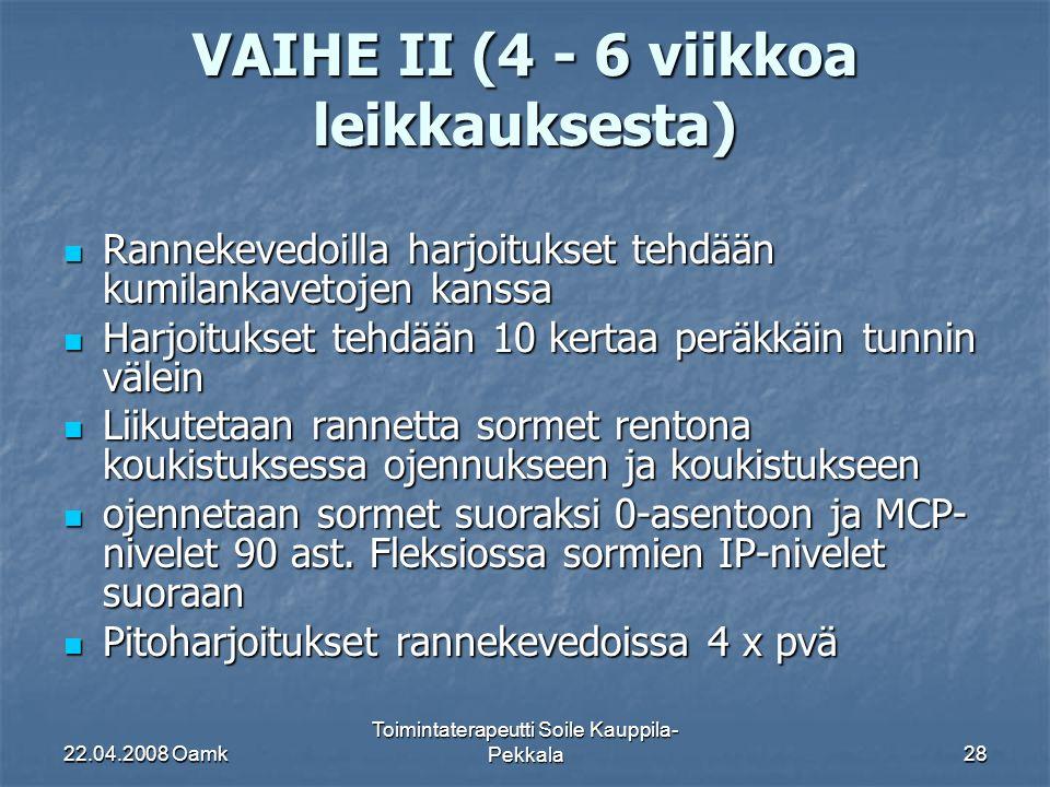 22.04.2008 Oamk Toimintaterapeutti Soile Kauppila- Pekkala28 VAIHE II (4 - 6 viikkoa leikkauksesta) Rannekevedoilla harjoitukset tehdään kumilankavetojen kanssa Rannekevedoilla harjoitukset tehdään kumilankavetojen kanssa Harjoitukset tehdään 10 kertaa peräkkäin tunnin välein Harjoitukset tehdään 10 kertaa peräkkäin tunnin välein Liikutetaan rannetta sormet rentona koukistuksessa ojennukseen ja koukistukseen Liikutetaan rannetta sormet rentona koukistuksessa ojennukseen ja koukistukseen ojennetaan sormet suoraksi 0-asentoon ja MCP- nivelet 90 ast.
