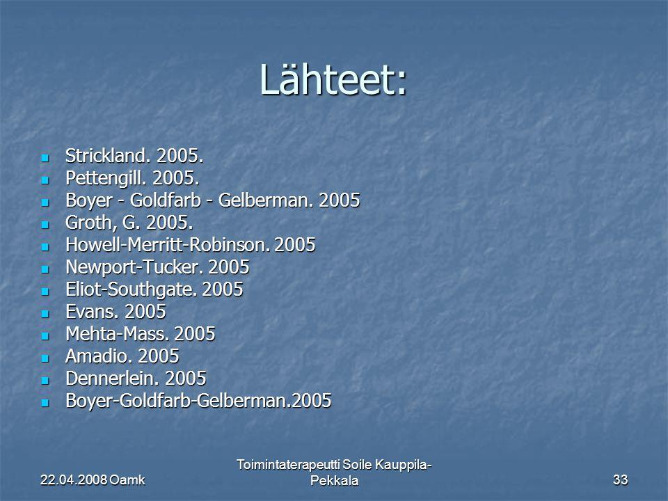 22.04.2008 Oamk Toimintaterapeutti Soile Kauppila- Pekkala33 Lähteet: Strickland.