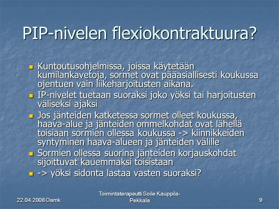 22.04.2008 Oamk Toimintaterapeutti Soile Kauppila- Pekkala9 PIP-nivelen flexiokontraktuura.