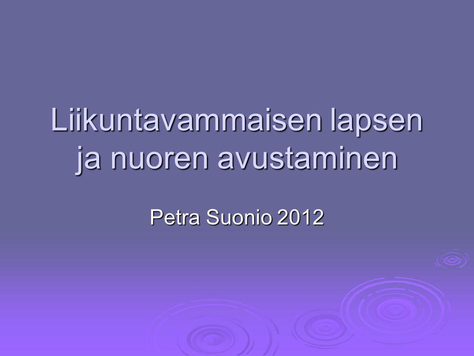 Liikuntavammaisen lapsen ja nuoren avustaminen Petra Suonio 2012