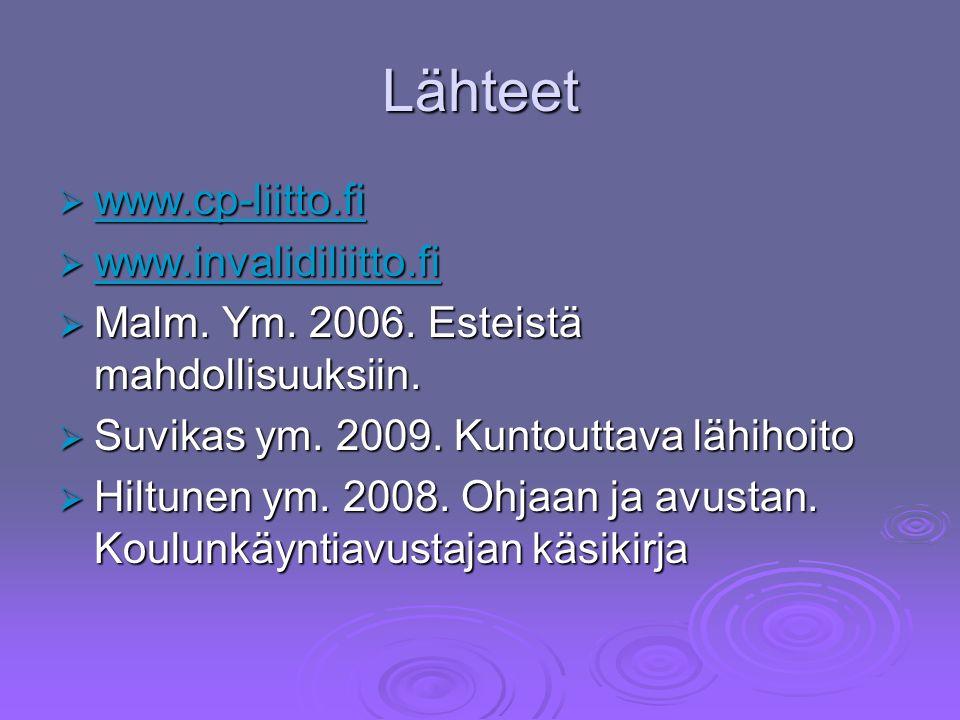 Lähteet  www.cp-liitto.fi www.cp-liitto.fi  www.invalidiliitto.fi www.invalidiliitto.fi  Malm.