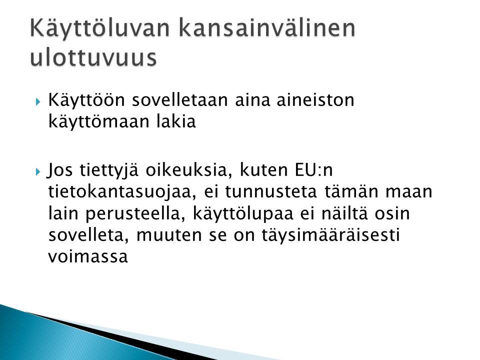  Käyttöön sovelletaan aina aineiston käyttömaan lakia  Jos tiettyjä oikeuksia, kuten EU:n tietokantasuojaa, ei tunnusteta tämän maan lain perusteella, käyttölupaa ei näiltä osin sovelleta, muuten se on täysimääräisesti voimassa