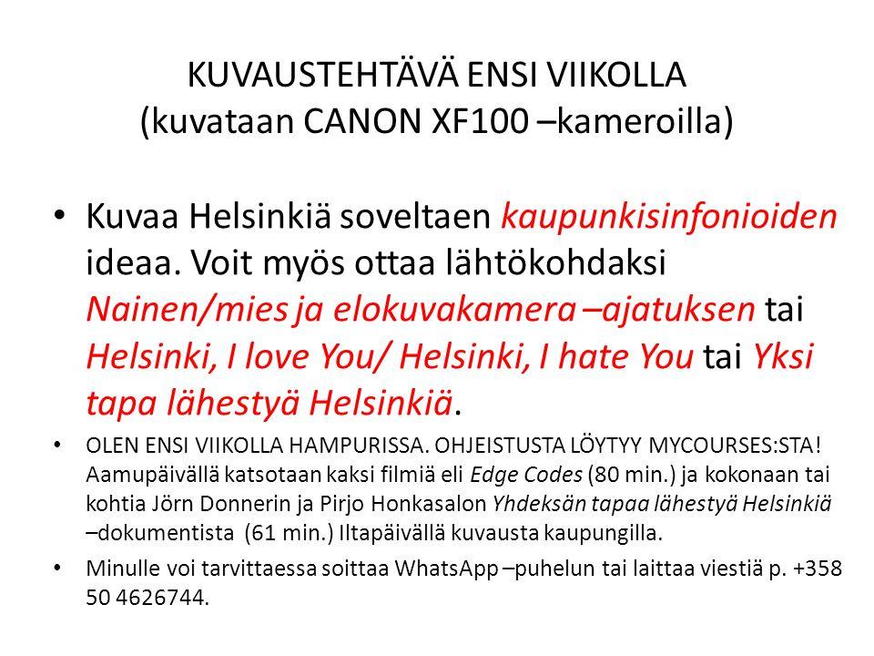 KUVAUSTEHTÄVÄ ENSI VIIKOLLA (kuvataan CANON XF100 –kameroilla) Kuvaa Helsinkiä soveltaen kaupunkisinfonioiden ideaa.