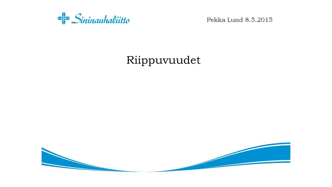 Riippuvuudet Pekka Lund 8.5.2015