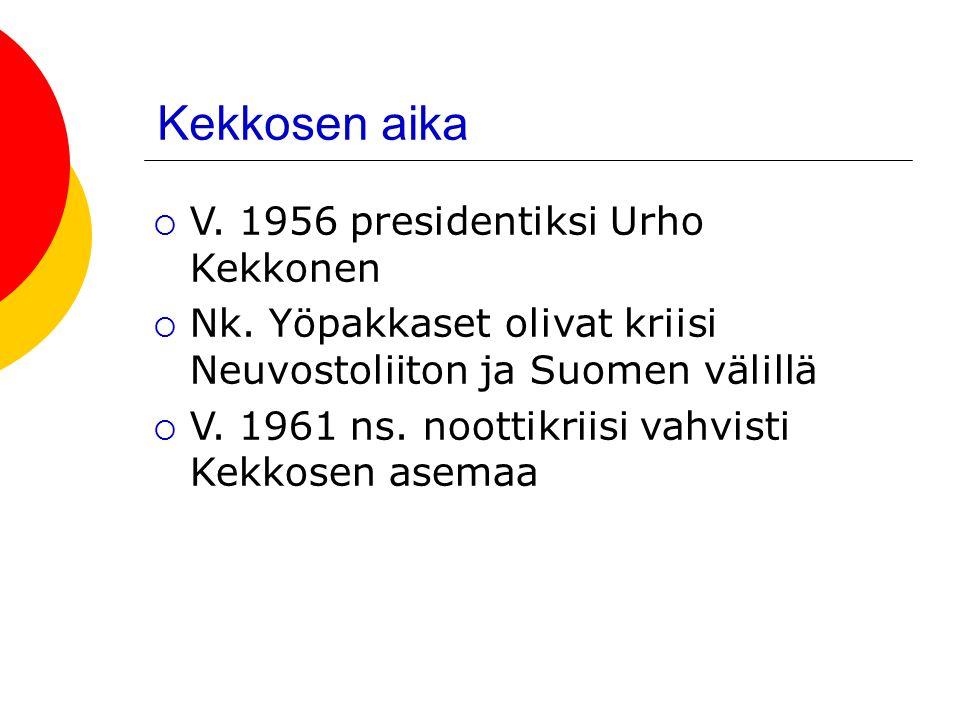 Kekkosen aika  V. 1956 presidentiksi Urho Kekkonen  Nk.