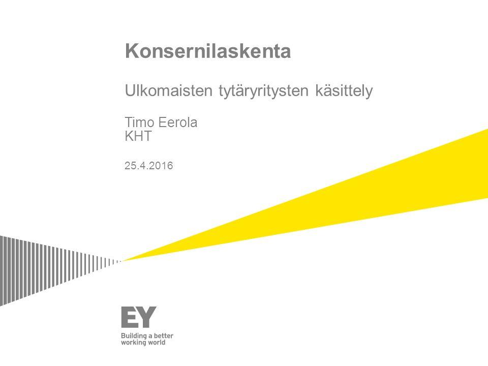 Konsernilaskenta Ulkomaisten tytäryritysten käsittely Timo Eerola KHT 25.4.2016