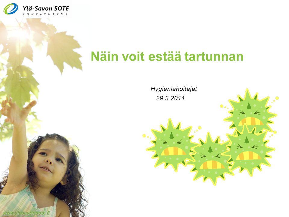 www.ylasavonsote.fi Näin voit estää tartunnan Hygieniahoitajat 29.3.2011
