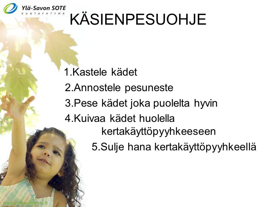 www.ylasavonsote.fi KÄSIENPESUOHJE 1.Kastele kädet 2.Annostele pesuneste 3.Pese kädet joka puolelta hyvin 4.Kuivaa kädet huolella kertakäyttöpyyhkeeseen 5.Sulje hana kertakäyttöpyyhkeellä
