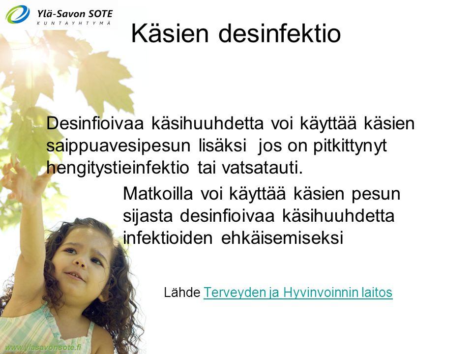 www.ylasavonsote.fi Käsien desinfektio Desinfioivaa käsihuuhdetta voi käyttää käsien saippuavesipesun lisäksi jos on pitkittynyt hengitystieinfektio tai vatsatauti.