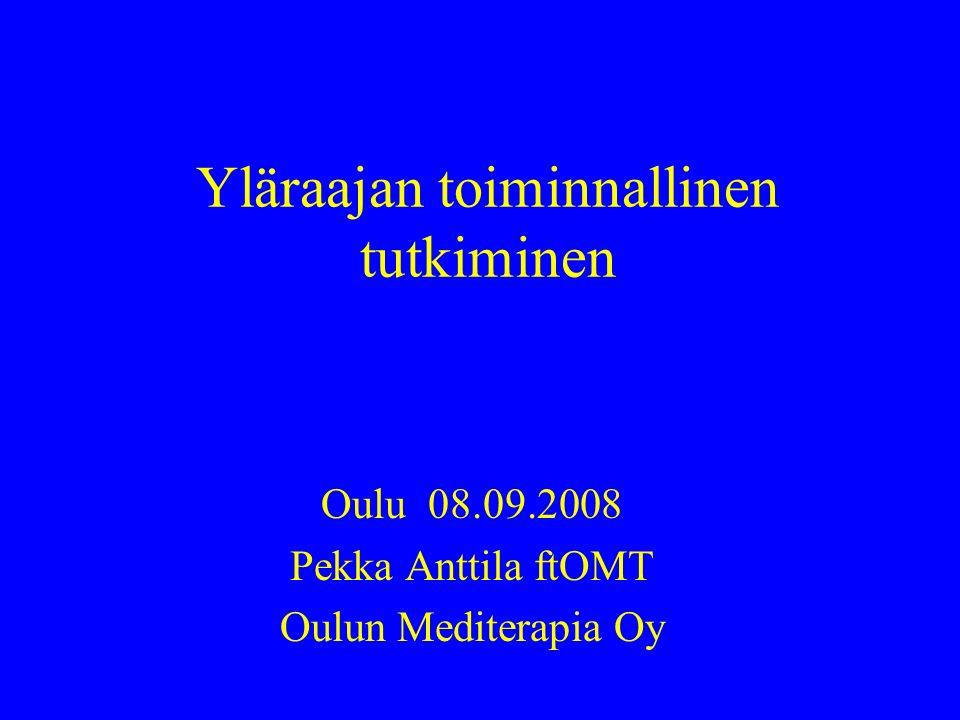 Yläraajan toiminnallinen tutkiminen Oulu 08.09.2008 Pekka Anttila ftOMT Oulun Mediterapia Oy