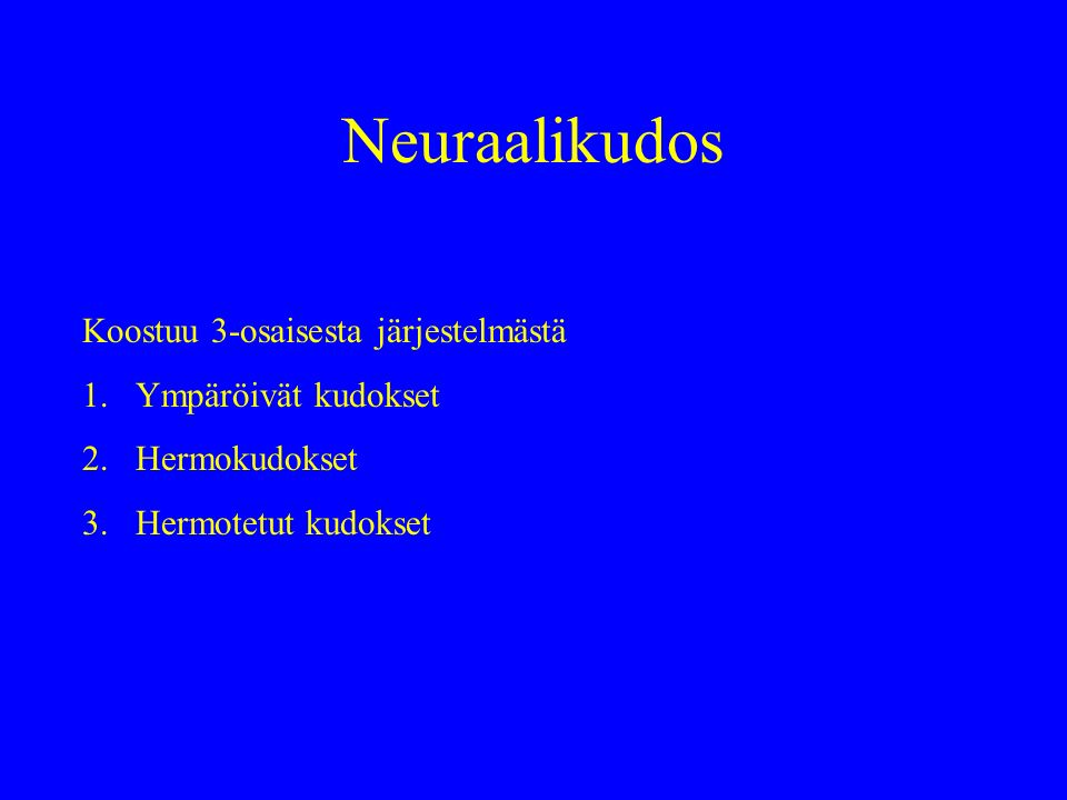 Neuraalikudos Koostuu 3-osaisesta järjestelmästä 1.Ympäröivät kudokset 2.Hermokudokset 3.Hermotetut kudokset