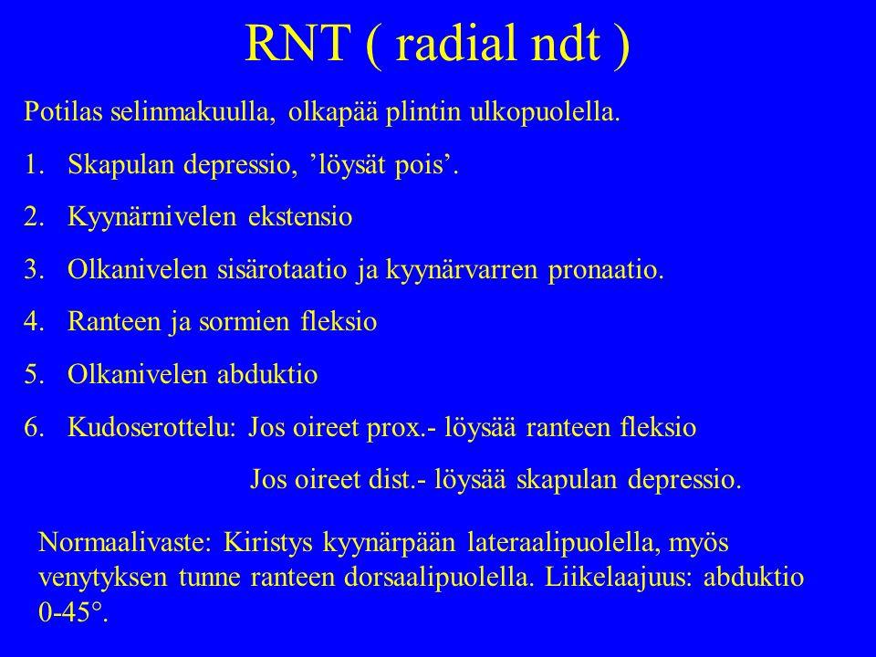 RNT ( radial ndt ) Potilas selinmakuulla, olkapää plintin ulkopuolella.