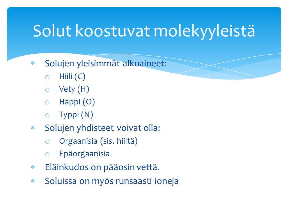  Solujen yleisimmät alkuaineet: o Hiili (C) o Vety (H) o Happi (O) o Typpi (N)  Solujen yhdisteet voivat olla: o Orgaanisia (sis.
