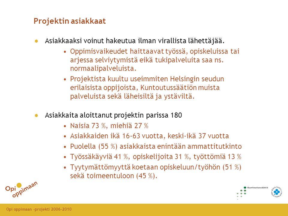 Opi oppimaan -projekti 2006-2010 Projektin asiakkaat ●Asiakkaaksi voinut hakeutua ilman virallista lähettäjää.