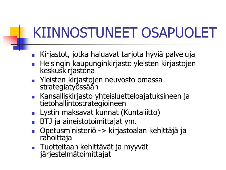 KIINNOSTUNEET OSAPUOLET  Kirjastot, jotka haluavat tarjota hyviä palveluja  Helsingin kaupunginkirjasto yleisten kirjastojen keskuskirjastona  Yleisten kirjastojen neuvosto omassa strategiatyössään  Kansalliskirjasto yhteisluetteloajatuksineen ja tietohallintostrategioineen  Lystin maksavat kunnat (Kuntaliitto)  BTJ ja aineistotoimittajat ym.
