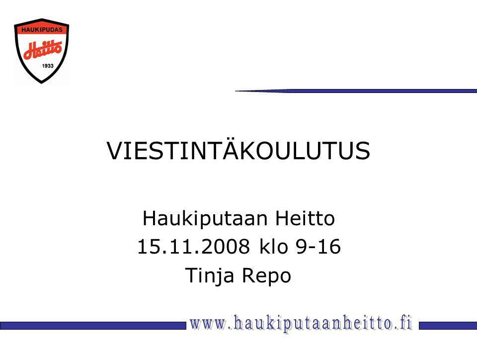 VIESTINTÄKOULUTUS Haukiputaan Heitto 15.11.2008 klo 9-16 Tinja Repo