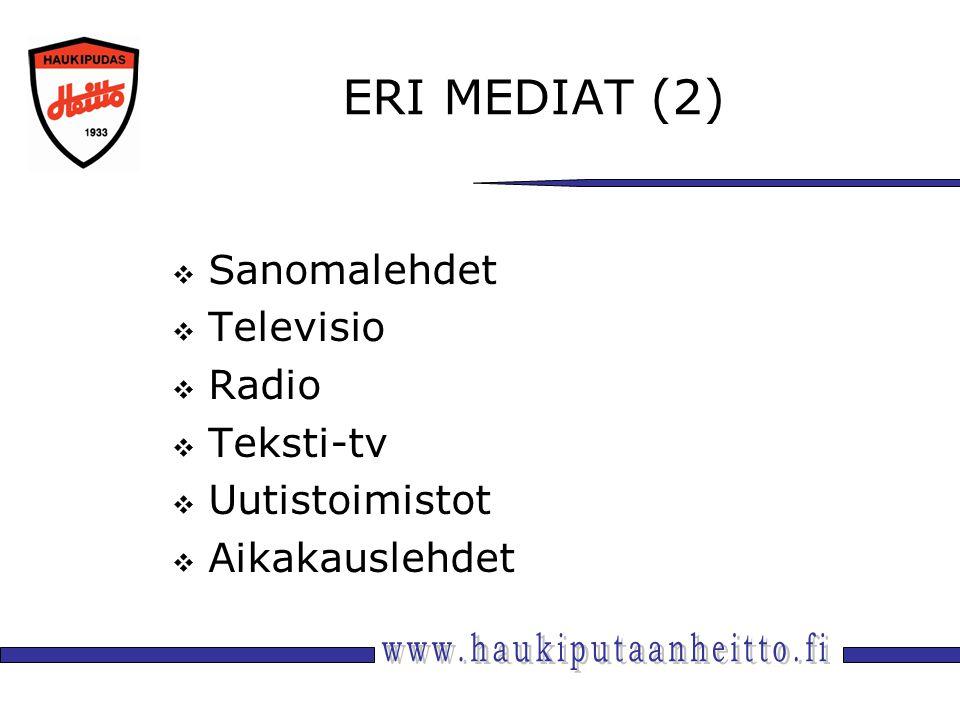 ERI MEDIAT (2)  Sanomalehdet  Televisio  Radio  Teksti-tv  Uutistoimistot  Aikakauslehdet
