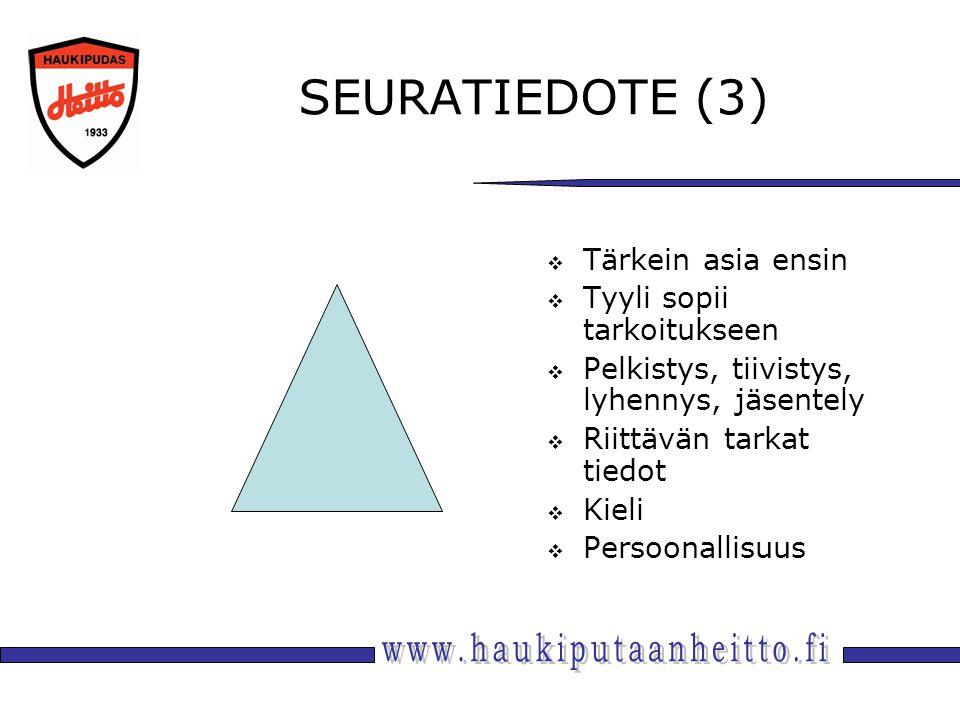 SEURATIEDOTE (3)  Tärkein asia ensin  Tyyli sopii tarkoitukseen  Pelkistys, tiivistys, lyhennys, jäsentely  Riittävän tarkat tiedot  Kieli  Persoonallisuus