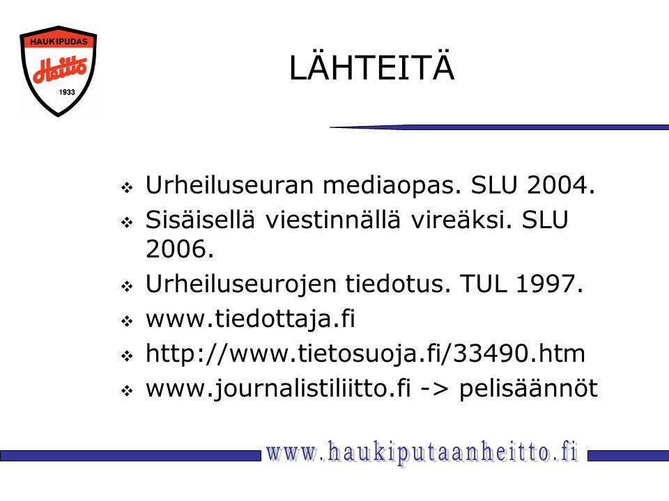 LÄHTEITÄ  Urheiluseuran mediaopas. SLU 2004.  Sisäisellä viestinnällä vireäksi.