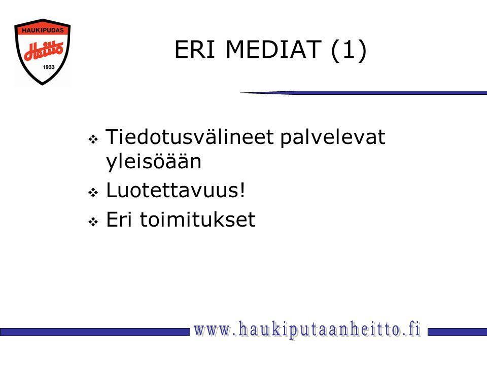 ERI MEDIAT (1)  Tiedotusvälineet palvelevat yleisöään  Luotettavuus!  Eri toimitukset