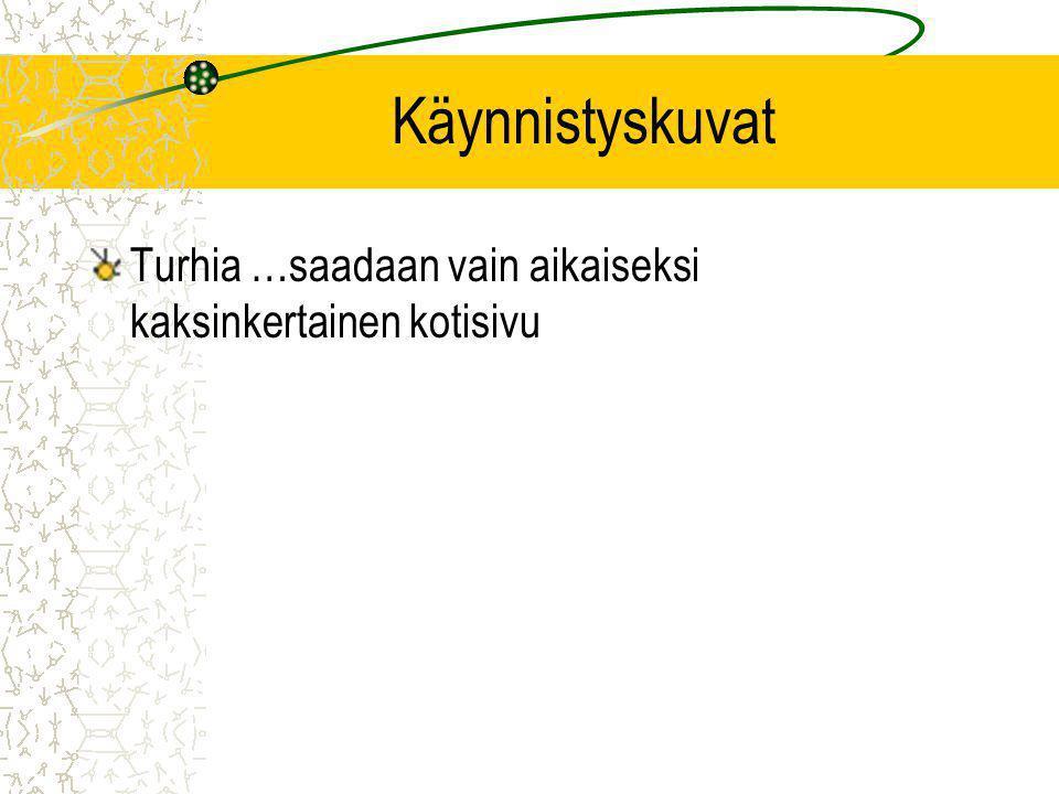 Käynnistyskuvat Turhia …saadaan vain aikaiseksi kaksinkertainen kotisivu