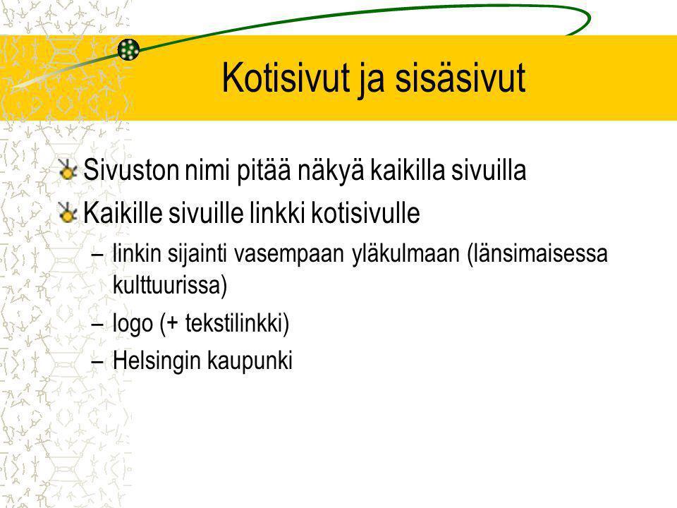 Kotisivut ja sisäsivut Sivuston nimi pitää näkyä kaikilla sivuilla Kaikille sivuille linkki kotisivulle –linkin sijainti vasempaan yläkulmaan (länsimaisessa kulttuurissa) –logo (+ tekstilinkki) –Helsingin kaupunki