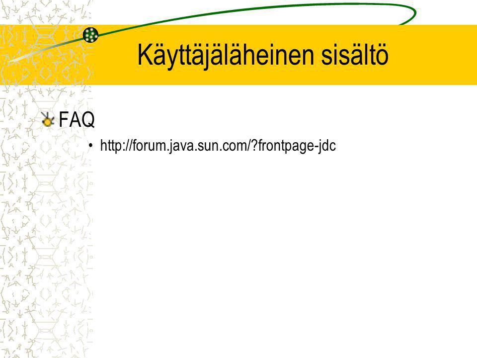 Käyttäjäläheinen sisältö FAQ •http://forum.java.sun.com/ frontpage-jdc