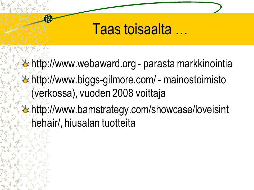 Taas toisaalta … http://www.webaward.org - parasta markkinointia http://www.biggs-gilmore.com/ - mainostoimisto (verkossa), vuoden 2008 voittaja http://www.bamstrategy.com/showcase/loveisint hehair/, hiusalan tuotteita