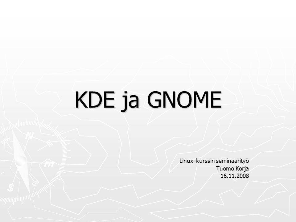 KDE ja GNOME Linux–kurssin seminaarityö Tuomo Korja 16.11.2008